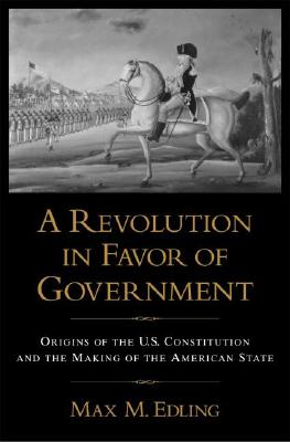 A Revolution in Favor of Government By Edling, Max M.